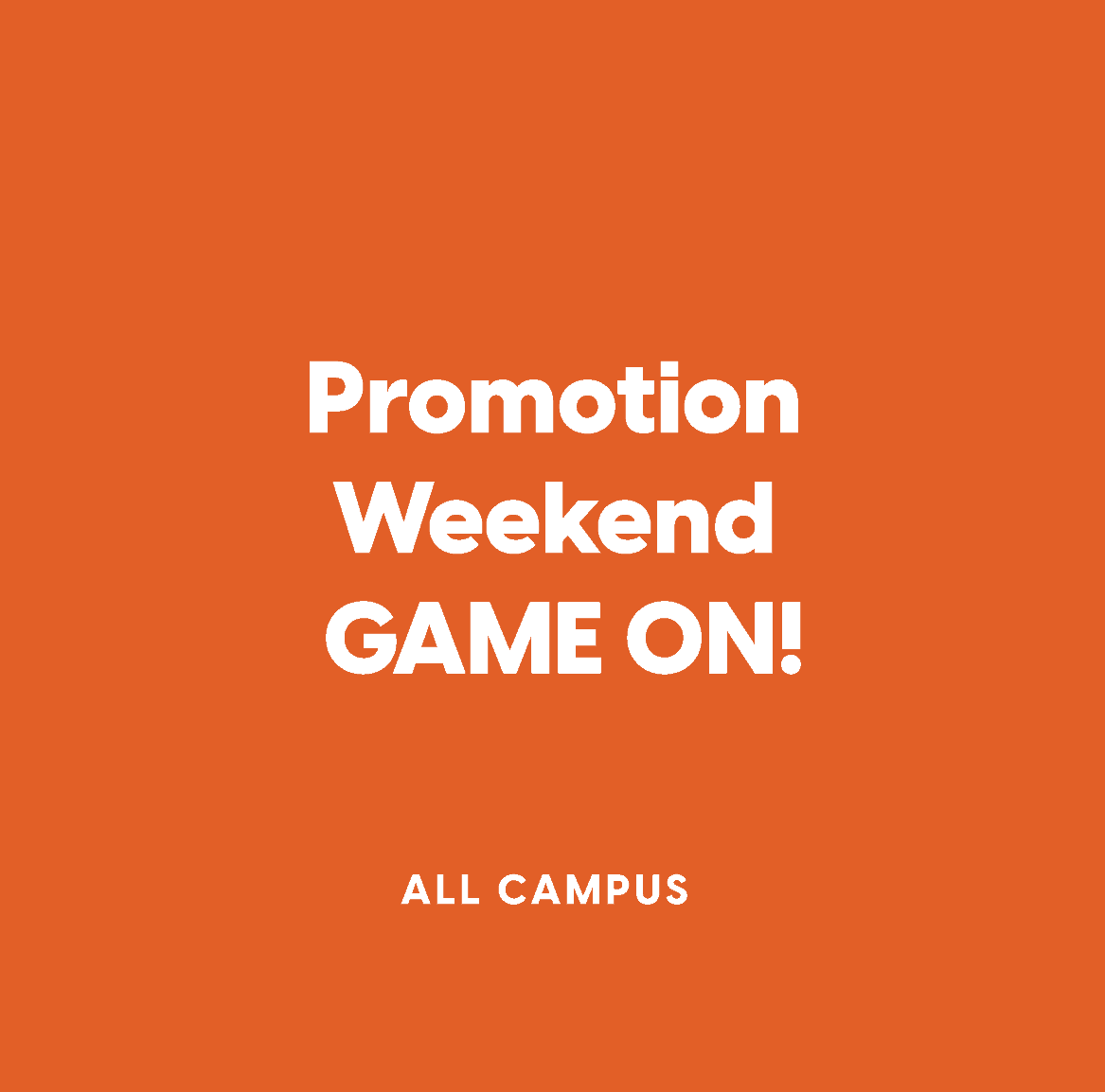 All-Campus Promotion Weekend:  Game On!