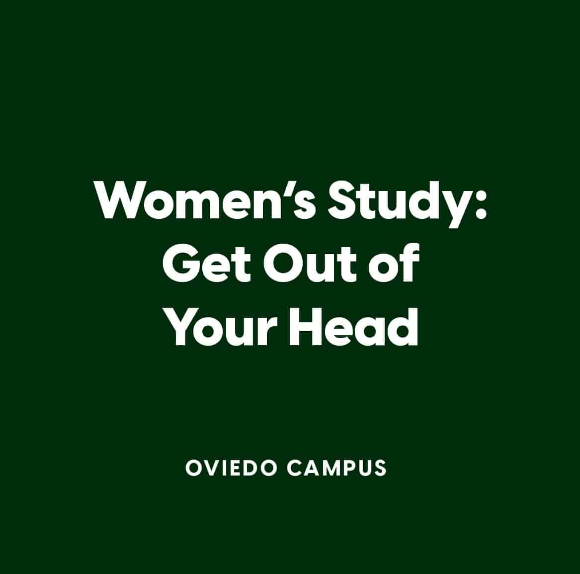 Oviedo Women's Study: Get Out of Your Head