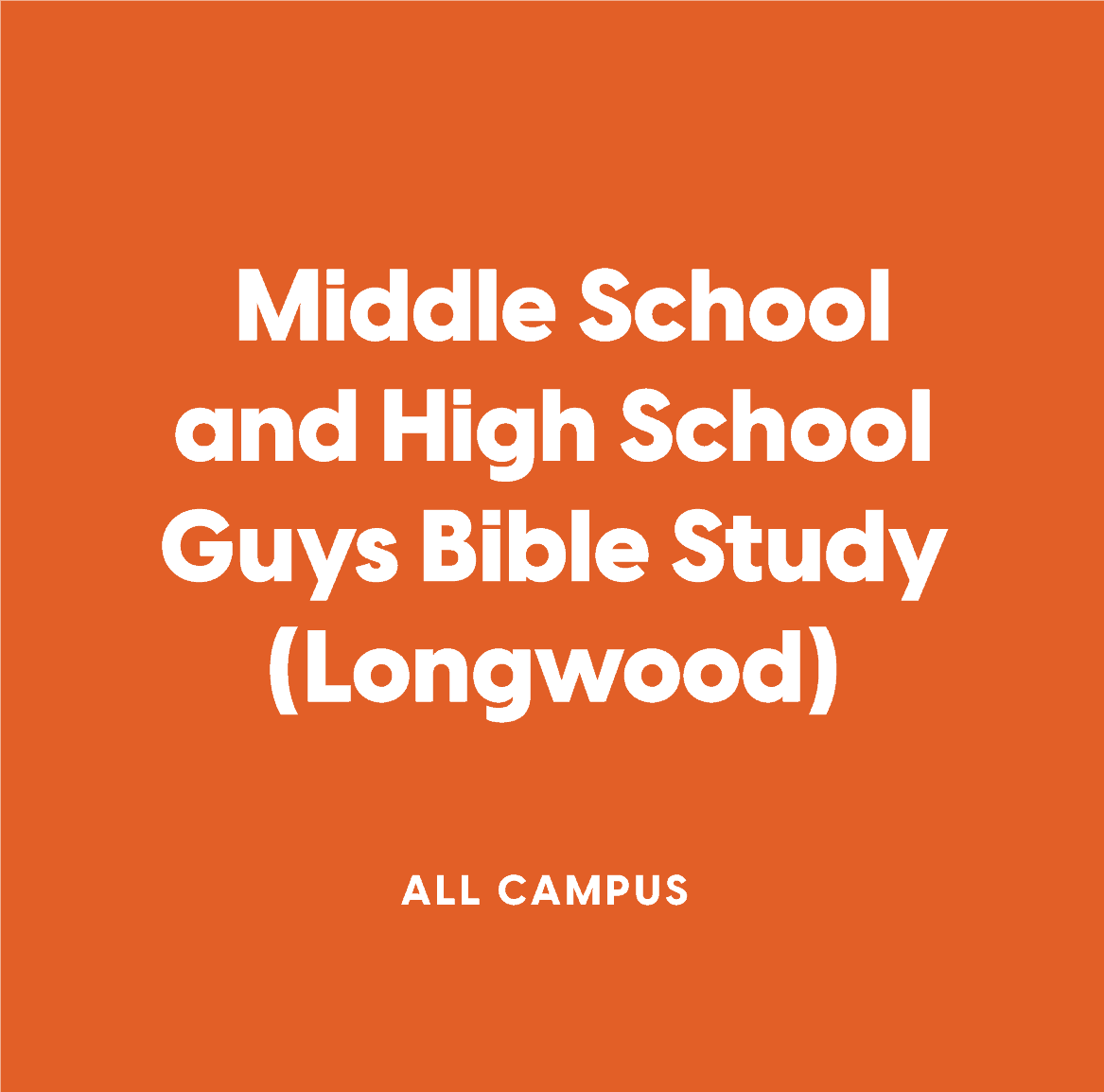 All-Campus Middle School and High School Guys Bible Study (Longwood)